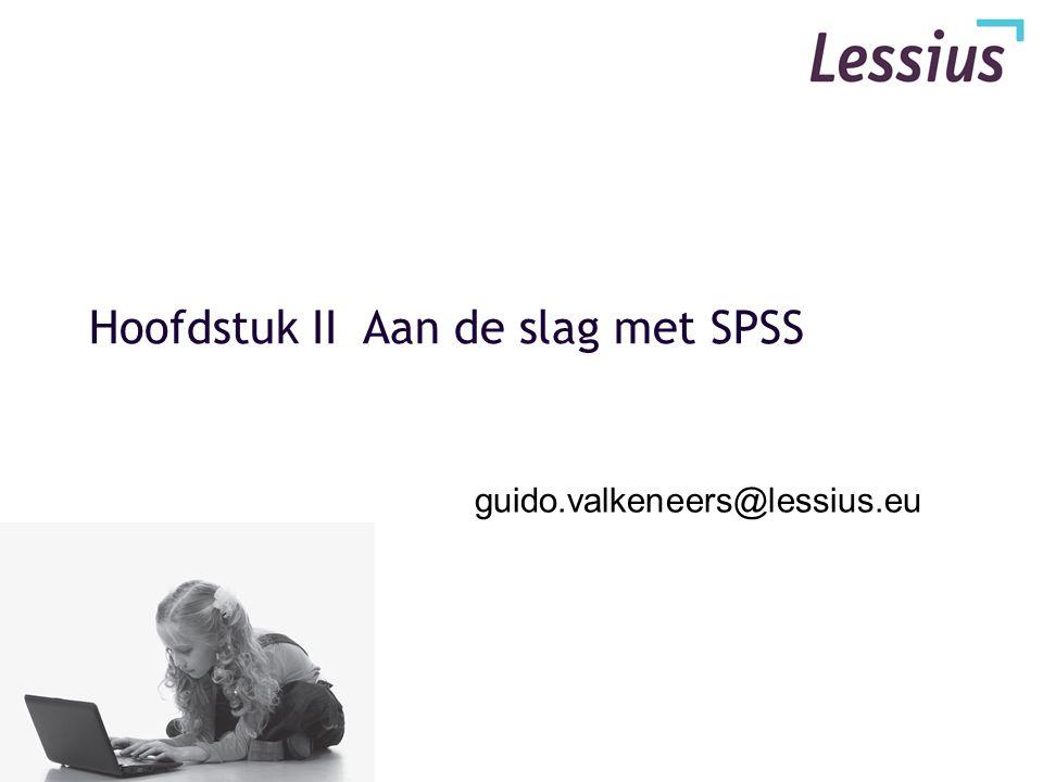 Hoofdstuk II Aan de slag met SPSS guido.valkeneers@lessius.eu