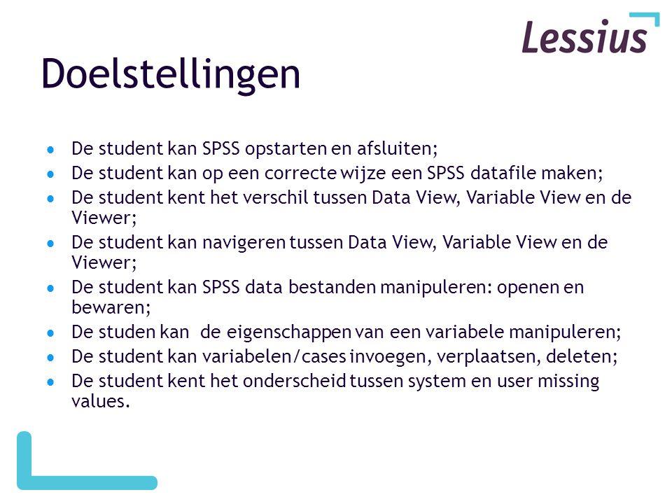 Doelstellingen  De student kan SPSS opstarten en afsluiten;  De student kan op een correcte wijze een SPSS datafile maken;  De student kent het ver