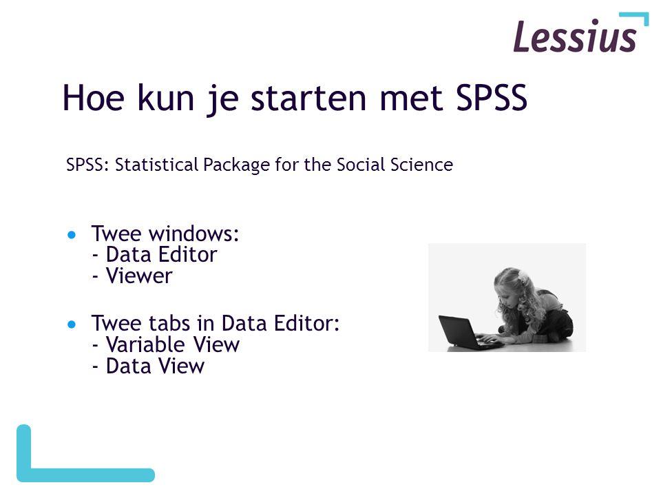 Hoe kun je starten met SPSS SPSS: Statistical Package for the Social Science  Twee windows: - Data Editor - Viewer  Twee tabs in Data Editor: - Vari