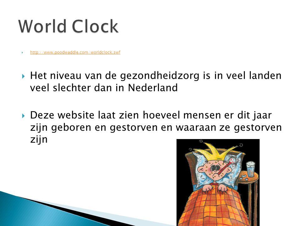  http://www.poodwaddle.com/worldclock.swf http://www.poodwaddle.com/worldclock.swf  Het niveau van de gezondheidzorg is in veel landen veel slechter