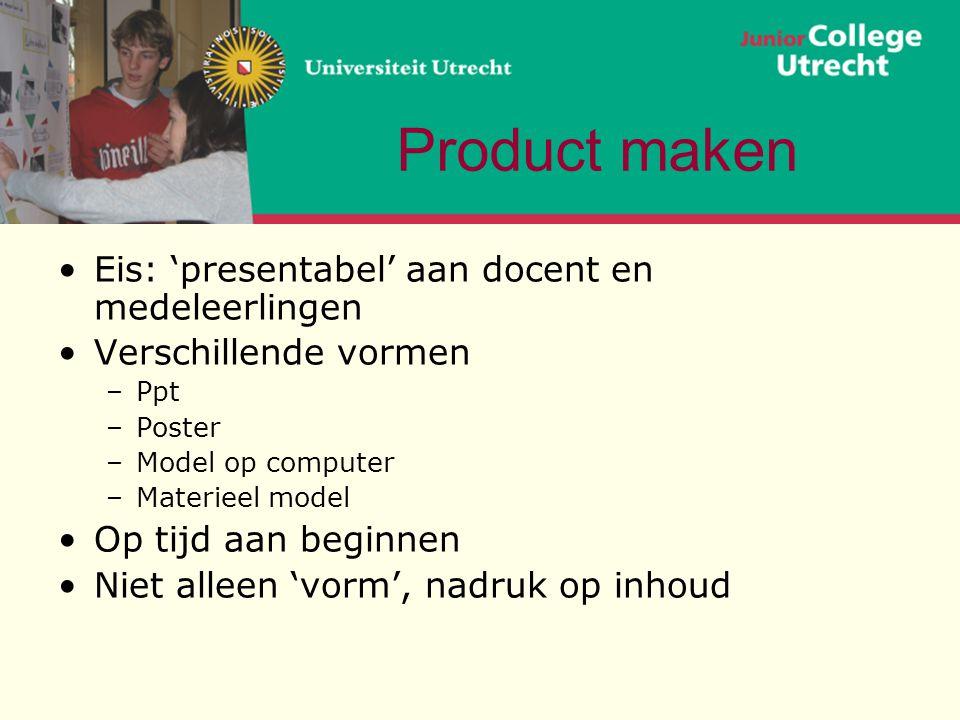 Product maken •Eis: 'presentabel' aan docent en medeleerlingen •Verschillende vormen –Ppt –Poster –Model op computer –Materieel model •Op tijd aan beg