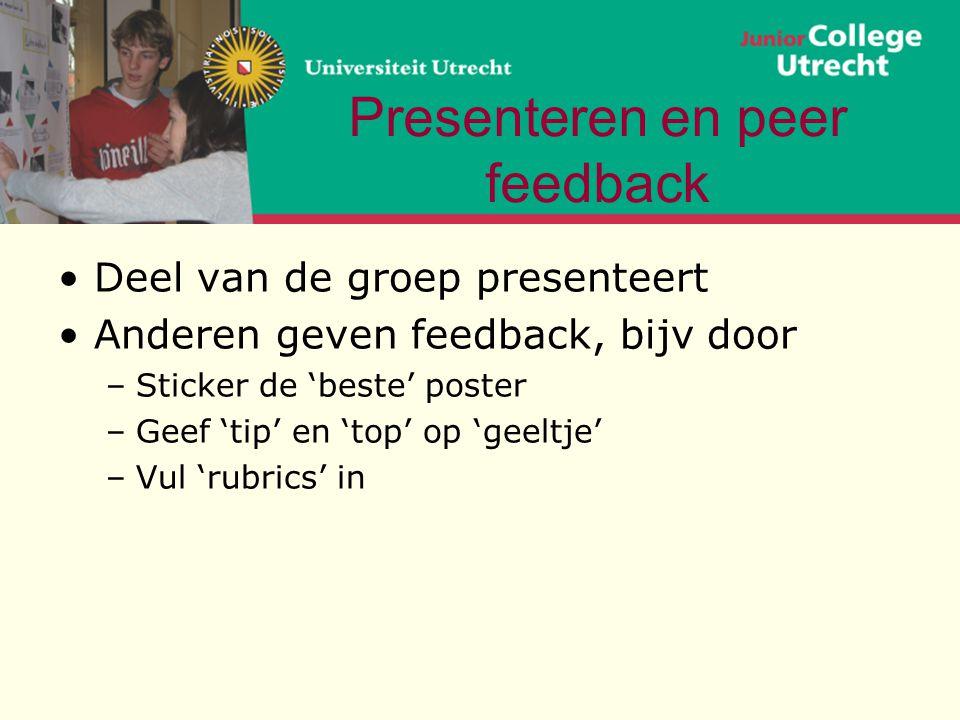 Presenteren en peer feedback •Deel van de groep presenteert •Anderen geven feedback, bijv door –Sticker de 'beste' poster –Geef 'tip' en 'top' op 'gee