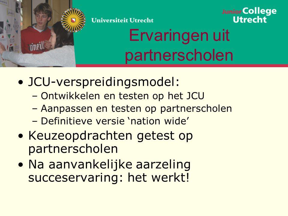 Ervaringen uit partnerscholen •JCU-verspreidingsmodel: –Ontwikkelen en testen op het JCU –Aanpassen en testen op partnerscholen –Definitieve versie 'n