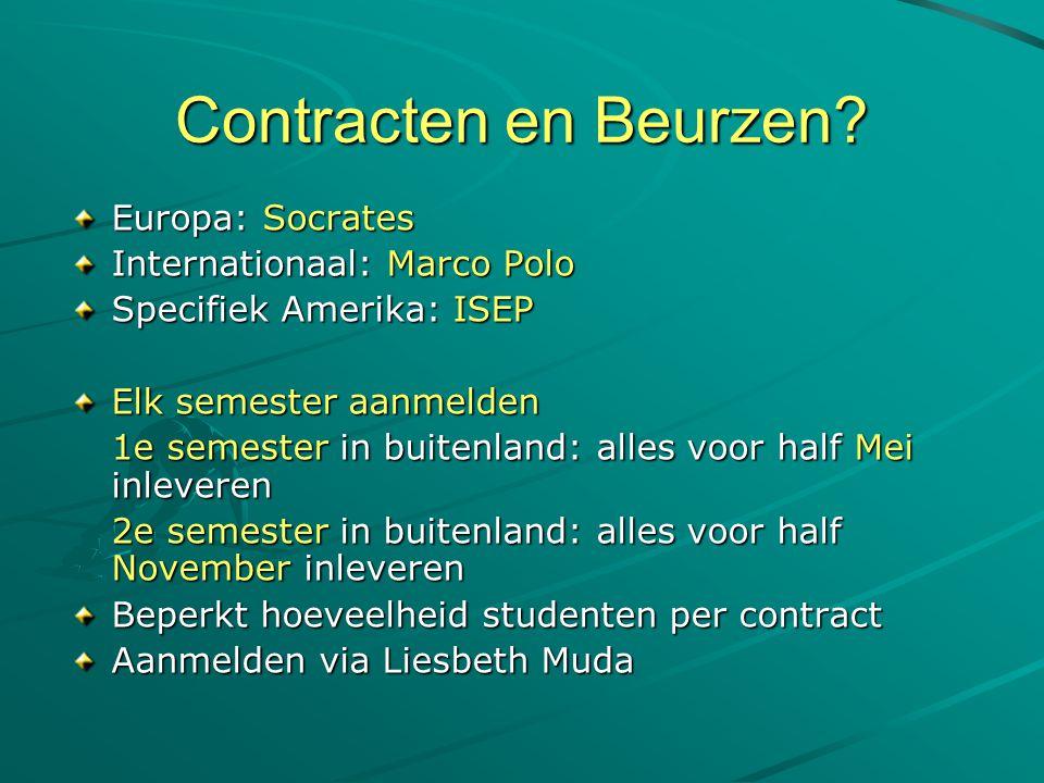 Contracten en Beurzen? Europa: Socrates Internationaal: Marco Polo Specifiek Amerika: ISEP Elk semester aanmelden 1e semester in buitenland: alles voo