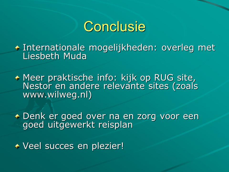Conclusie Internationale mogelijkheden: overleg met Liesbeth Muda Meer praktische info: kijk op RUG site, Nestor en andere relevante sites (zoals www.