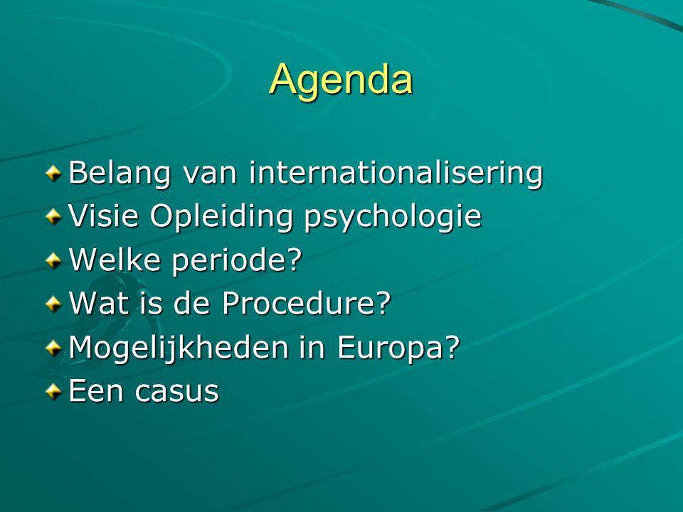 Agenda Belang van internationalisering Visie Opleiding psychologie Welke periode? Wat is de Procedure? Mogelijkheden in Europa? Een casus