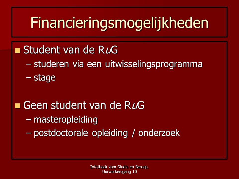 Infotheek voor Studie en Beroep, Uurwerkersgang 10 Financieringsmogelijkheden  Student van de RuG –studeren via een uitwisselingsprogramma –stage  G