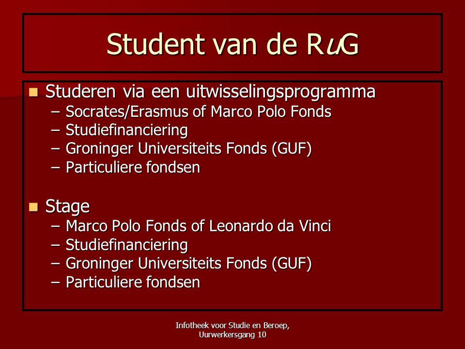 Infotheek voor Studie en Beroep, Uurwerkersgang 10 Student van de RuG  Studeren via een uitwisselingsprogramma –Socrates/Erasmus of Marco Polo Fonds