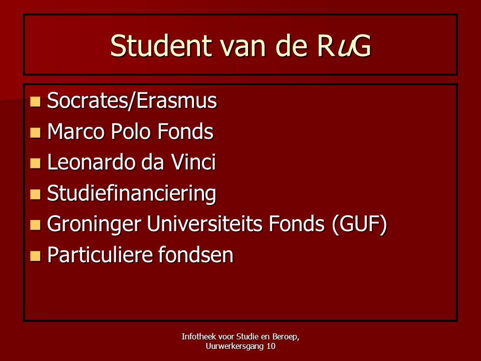 Infotheek voor Studie en Beroep, Uurwerkersgang 10 Student van de RuG  Socrates/Erasmus  Marco Polo Fonds  Leonardo da Vinci  Studiefinanciering 