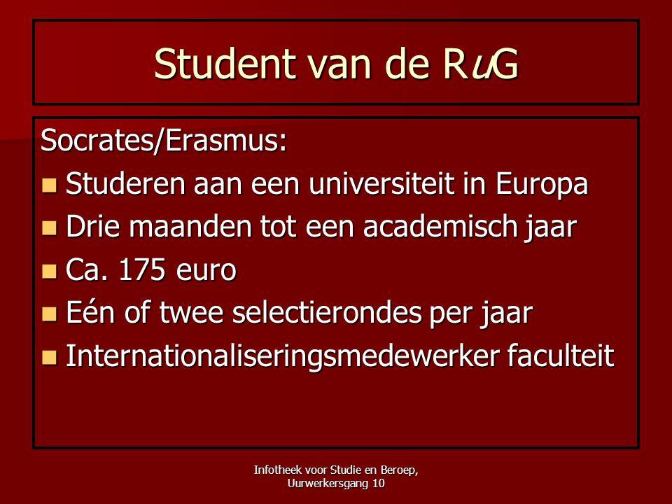 Infotheek voor Studie en Beroep, Uurwerkersgang 10 Student van de RuG Socrates/Erasmus:  Studeren aan een universiteit in Europa  Drie maanden tot e