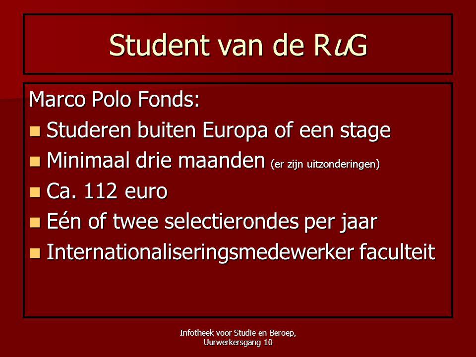 Infotheek voor Studie en Beroep, Uurwerkersgang 10 Student van de RuG Marco Polo Fonds:  Studeren buiten Europa of een stage  Minimaal drie maanden