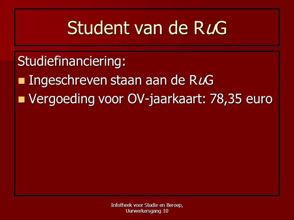 Infotheek voor Studie en Beroep, Uurwerkersgang 10 Student van de RuG Studiefinanciering:  Ingeschreven staan aan de RuG  Vergoeding voor OV-jaarkaa