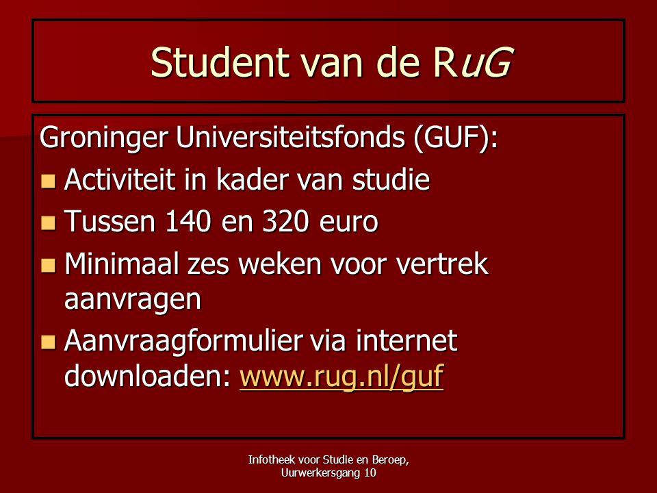 Infotheek voor Studie en Beroep, Uurwerkersgang 10 Student van de RuG Groninger Universiteitsfonds (GUF):  Activiteit in kader van studie  Tussen 14