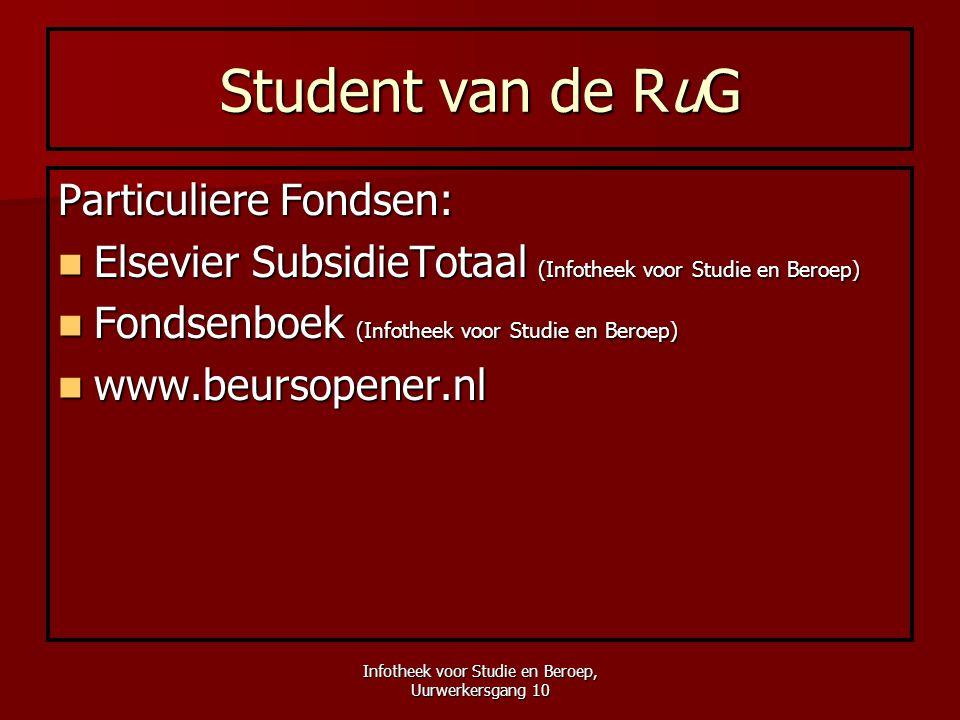 Infotheek voor Studie en Beroep, Uurwerkersgang 10 Student van de RuG Particuliere Fondsen:  Elsevier SubsidieTotaal (Infotheek voor Studie en Beroep