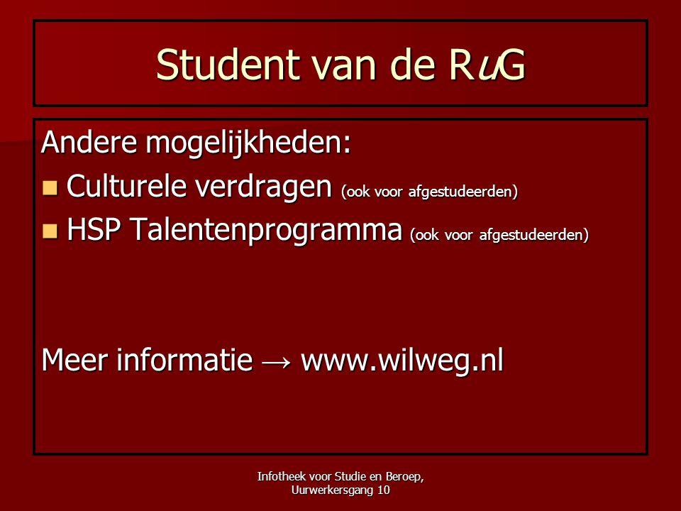 Infotheek voor Studie en Beroep, Uurwerkersgang 10 Student van de RuG Andere mogelijkheden:  Culturele verdragen (ook voor afgestudeerden)  HSP Tale