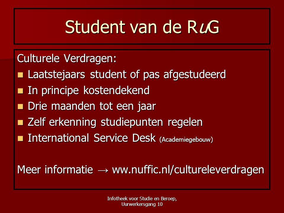 Infotheek voor Studie en Beroep, Uurwerkersgang 10 Student van de RuG Culturele Verdragen:  Laatstejaars student of pas afgestudeerd  In principe ko