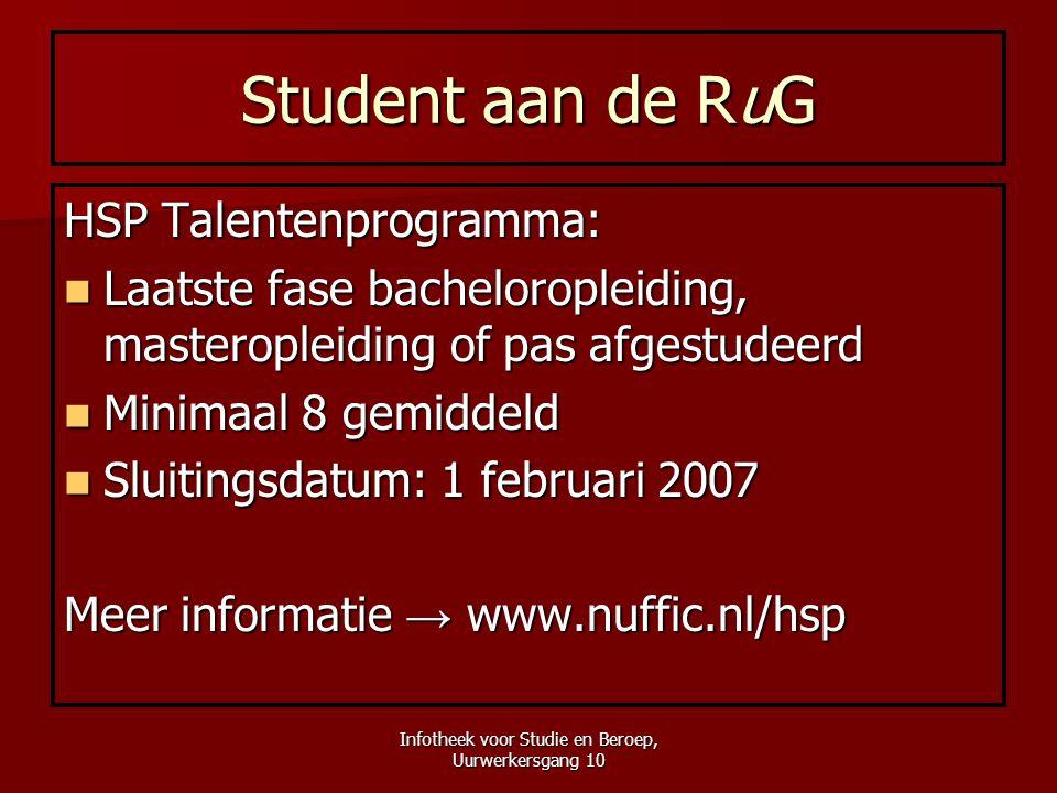 Infotheek voor Studie en Beroep, Uurwerkersgang 10 Student aan de RuG HSP Talentenprogramma:  Laatste fase bacheloropleiding, masteropleiding of pas