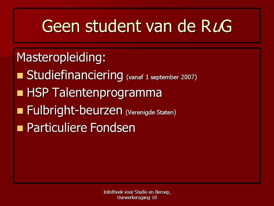Infotheek voor Studie en Beroep, Uurwerkersgang 10 Geen student van de RuG Masteropleiding:  Studiefinanciering (vanaf 1 september 2007)  HSP Talent