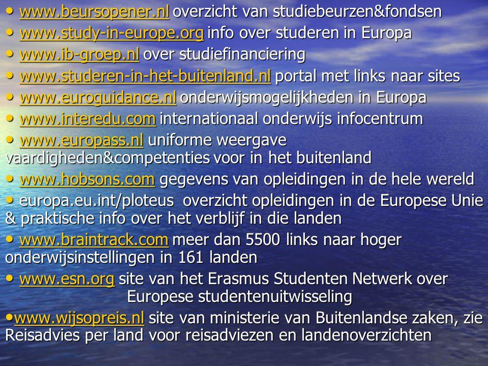 • www.beursopener.nl overzicht van studiebeurzen&fondsen www.beursopener.nl • www.study-in-europe.org info over studeren in Europa www.study-in-europe
