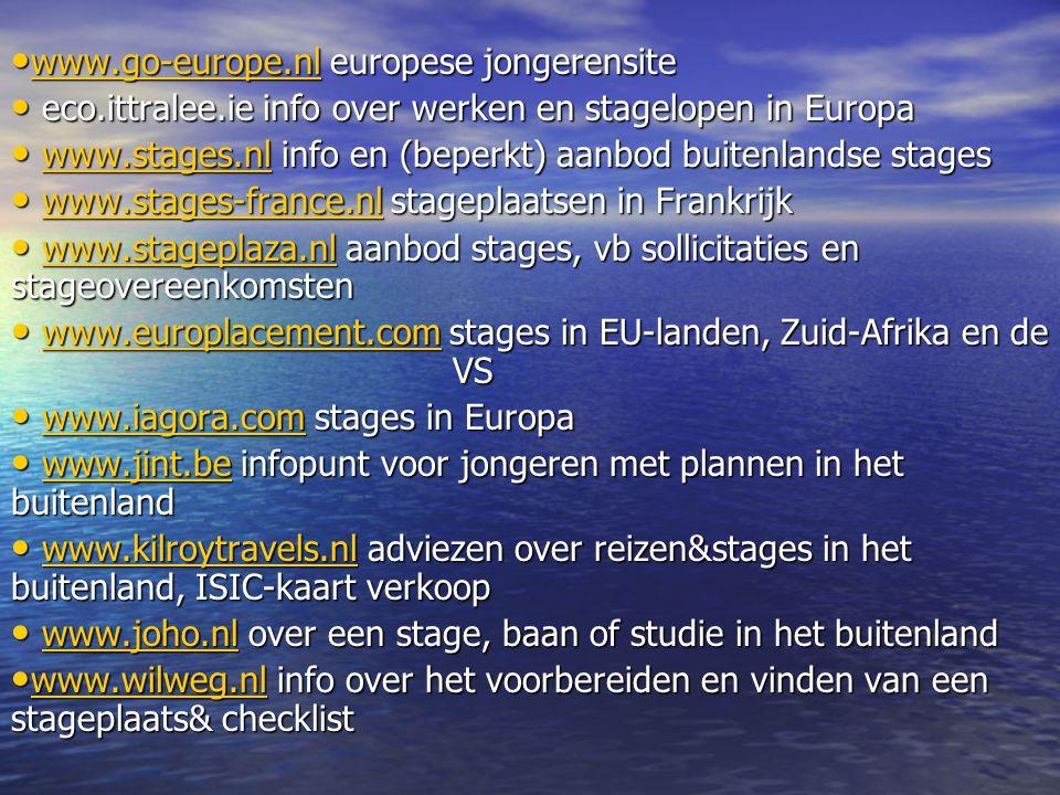 • www.go-europe.nl europese jongerensite www.go-europe.nl • eco.ittralee.ie info over werken en stagelopen in Europa • www.stages.nl info en (beperkt)