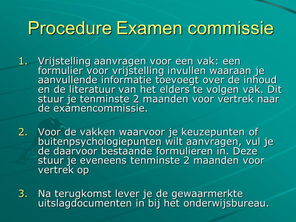 Procedure Examen commissie 1.Vrijstelling aanvragen voor een vak: een formulier voor vrijstelling invullen waaraan je aanvullende informatie toevoegt