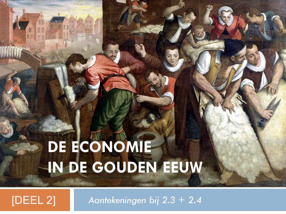 DE ECONOMIE IN DE GOUDEN EEUW Aantekeningen bij 2.3 + 2.4 [DEEL 2]