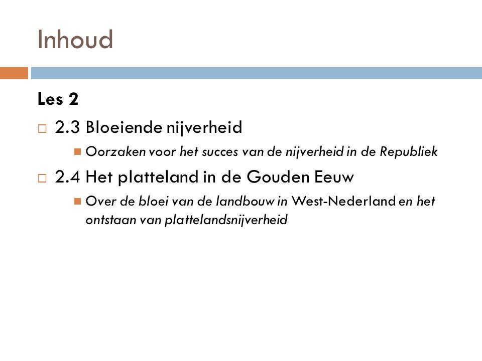 Inhoud Les 2  2.3 Bloeiende nijverheid  Oorzaken voor het succes van de nijverheid in de Republiek  2.4 Het platteland in de Gouden Eeuw  Over de