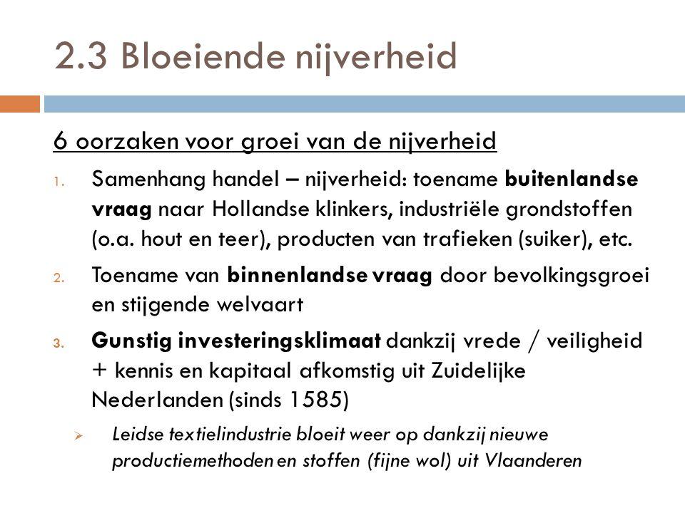 2.3 Bloeiende nijverheid 6 oorzaken voor groei van de nijverheid 1. Samenhang handel – nijverheid: toename buitenlandse vraag naar Hollandse klinkers,