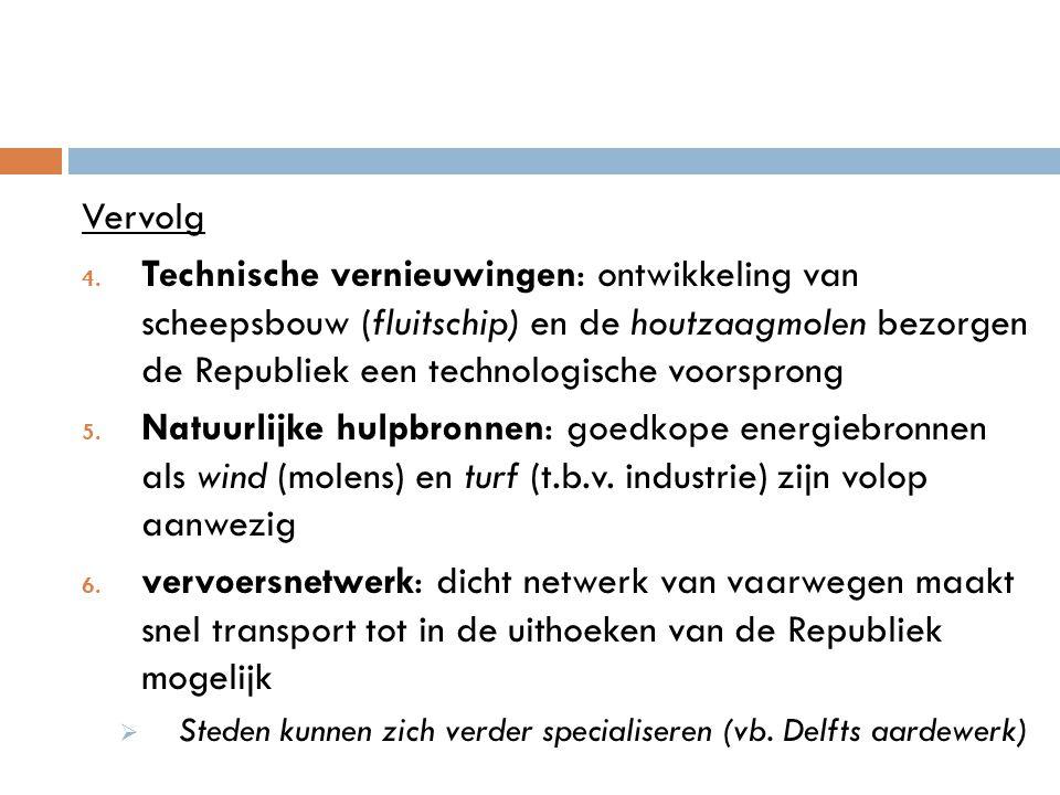 Vervolg 4. Technische vernieuwingen: ontwikkeling van scheepsbouw (fluitschip) en de houtzaagmolen bezorgen de Republiek een technologische voorsprong