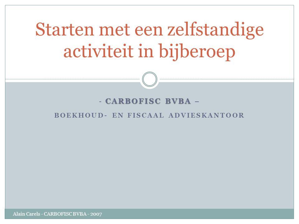 CARBOFISC BVBA - CARBOFISC BVBA – BOEKHOUD- EN FISCAAL ADVIESKANTOOR Starten met een zelfstandige activiteit in bijberoep Alain Carels - CARBOFISC BVB