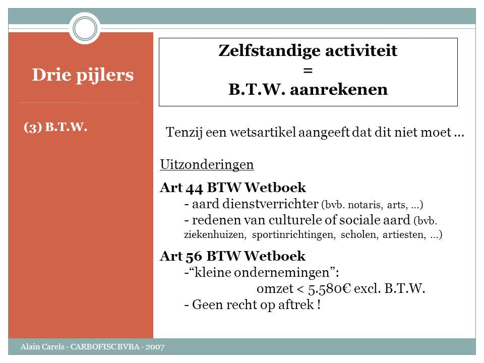 Drie pijlers (3) B.T.W. Zelfstandige activiteit = B.T.W. aanrekenen Tenzij een wetsartikel aangeeft dat dit niet moet … Uitzonderingen Art 44 BTW Wetb