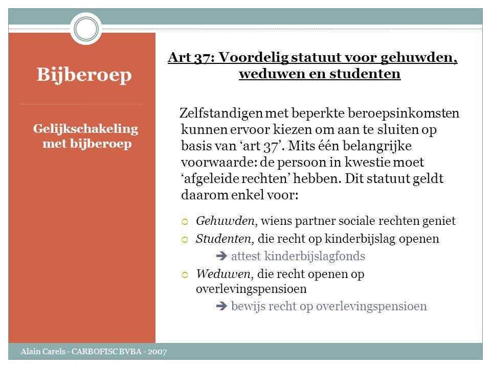 Bijberoep Gelijkschakeling met bijberoep Art 37: Voordelig statuut voor gehuwden, weduwen en studenten Zelfstandigen met beperkte beroepsinkomsten kun