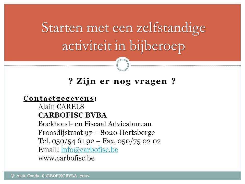 ? Zijn er nog vragen ? Contactgegevens: Alain CARELS CARBOFISC BVBA Boekhoud- en Fiscaal Adviesbureau Proosdijstraat 97 – 8020 Hertsberge Tel. 050/54