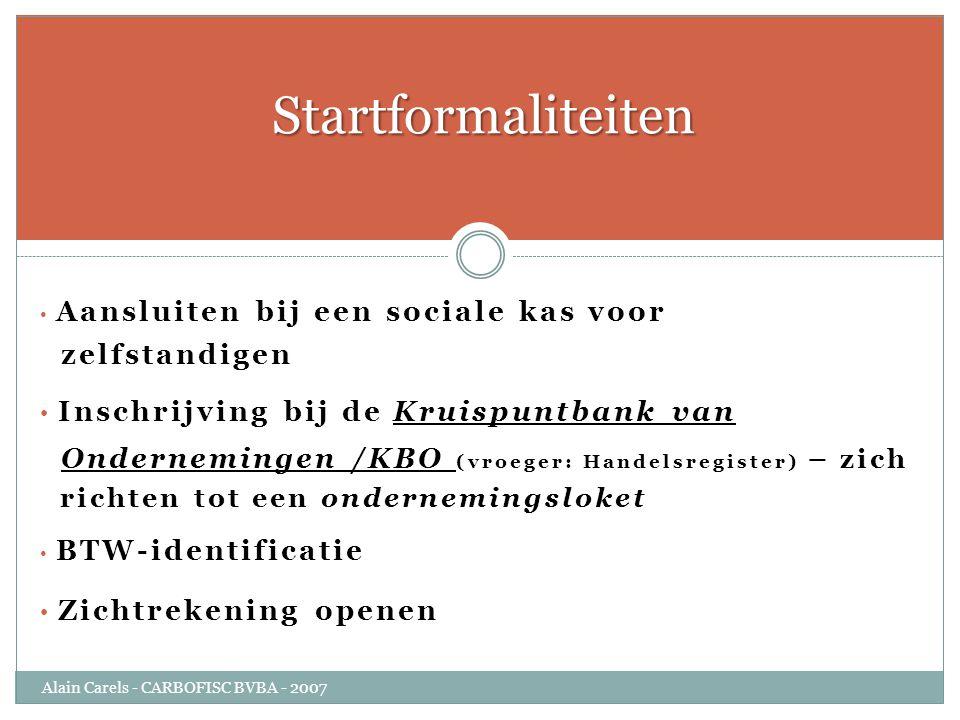 • Aansluiten bij een sociale kas voor zelfstandigen • Inschrijving bij de Kruispuntbank van Ondernemingen /KBO (vroeger: Handelsregister) – zich richt