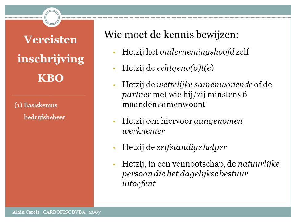 Vereisten inschrijving KBO (1) Basiskennis bedrijfsbeheer Wie moet de kennis bewijzen: • Hetzij het ondernemingshoofd zelf • Hetzij de echtgeno(o)t(e)