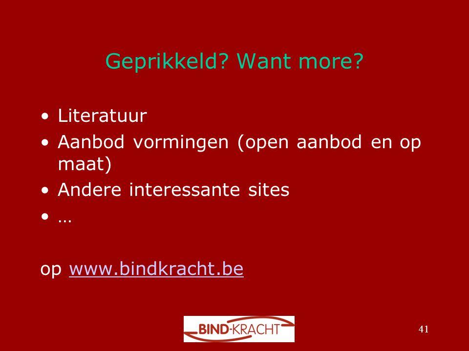 Geprikkeld? Want more? •Literatuur •Aanbod vormingen (open aanbod en op maat) •Andere interessante sites •… op www.bindkracht.bewww.bindkracht.be 41