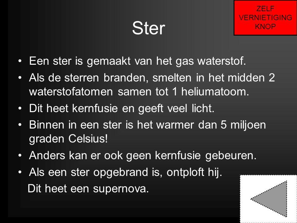 Ster •Een ster is gemaakt van het gas waterstof. •Als de sterren branden, smelten in het midden 2 waterstofatomen samen tot 1 heliumatoom. •Dit heet k