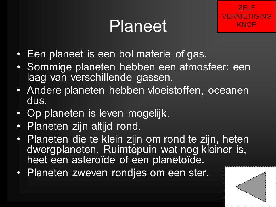 Planeet •Een planeet is een bol materie of gas. •Sommige planeten hebben een atmosfeer: een laag van verschillende gassen. •Andere planeten hebben vlo