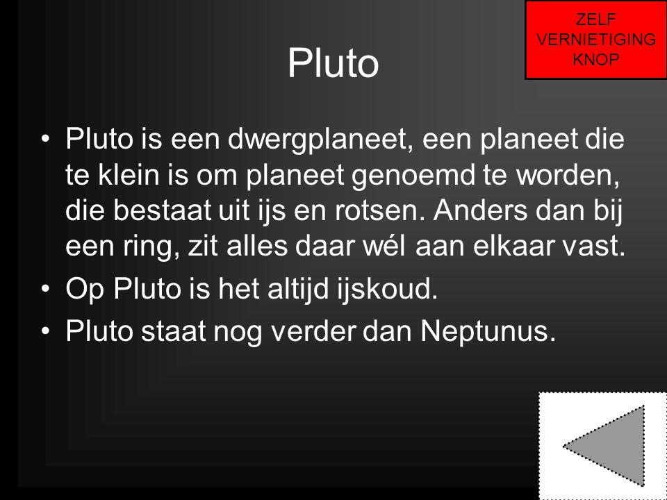 Pluto •Pluto is een dwergplaneet, een planeet die te klein is om planeet genoemd te worden, die bestaat uit ijs en rotsen.