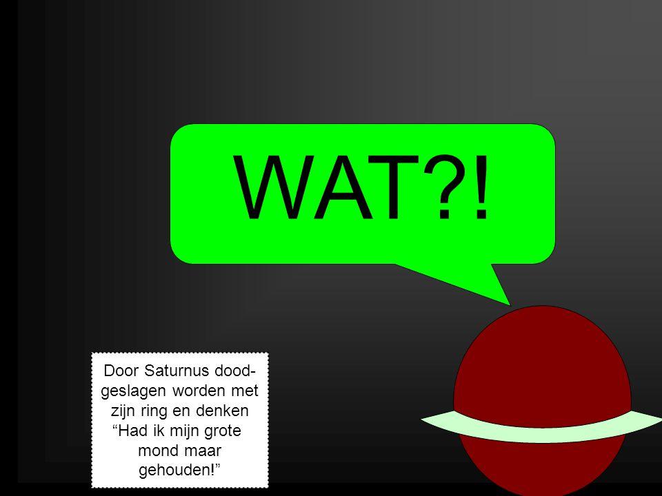 """WAT?! Door Saturnus dood- geslagen worden met zijn ring en denken """"Had ik mijn grote mond maar gehouden!"""""""