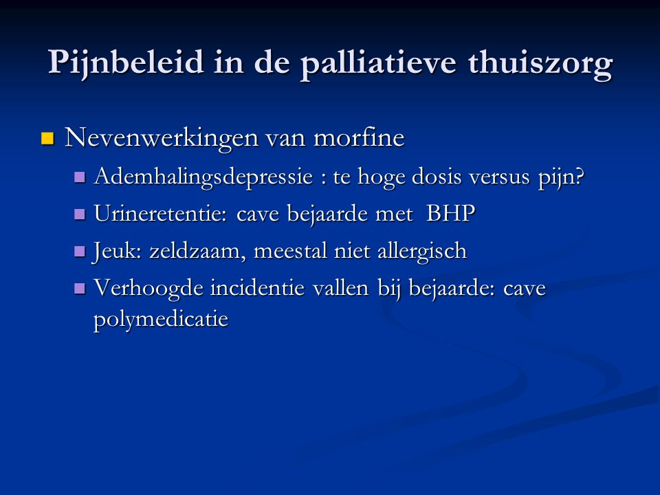 Pijnbeleid in de palliatieve thuiszorg  Nevenwerkingen van morfine  Ademhalingsdepressie : te hoge dosis versus pijn.