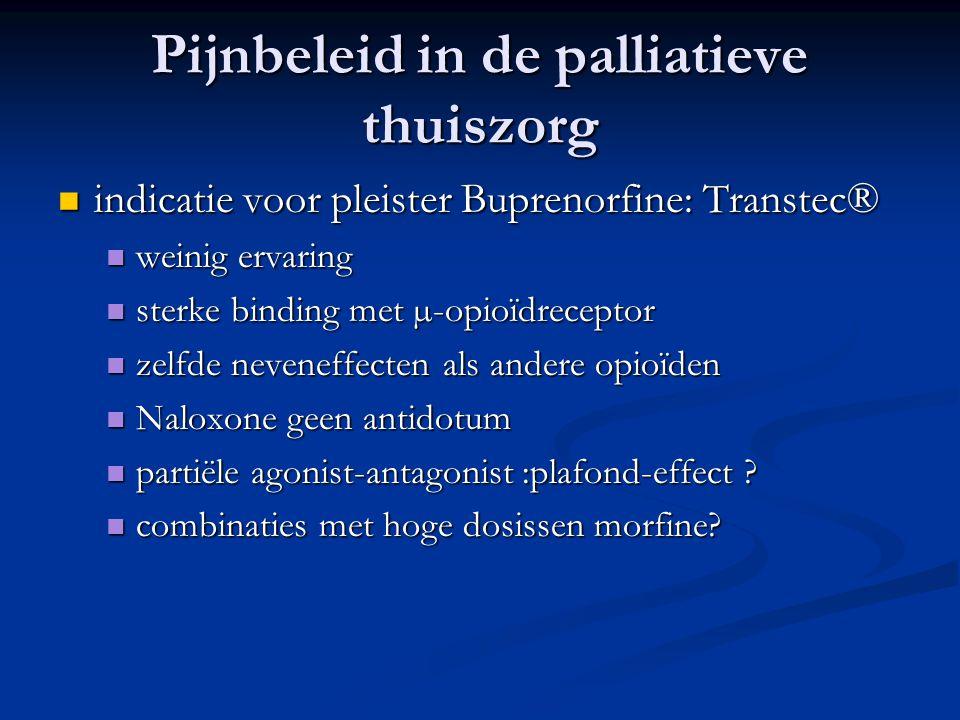 Pijnbeleid in de palliatieve thuiszorg  indicatie voor pleister Buprenorfine: Transtec®  weinig ervaring  sterke binding met µ-opioïdreceptor  zelfde neveneffecten als andere opioïden  Naloxone geen antidotum  partiële agonist-antagonist :plafond-effect .