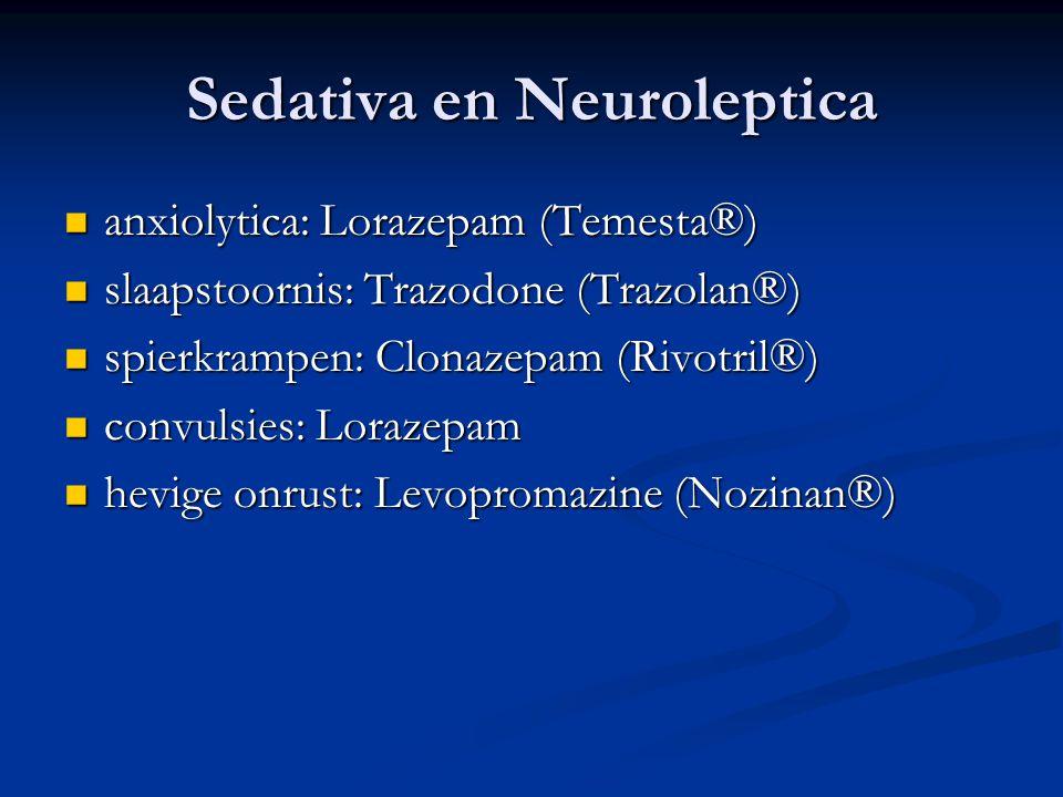 Sedativa en Neuroleptica  anxiolytica: Lorazepam (Temesta®)  slaapstoornis: Trazodone (Trazolan®)  spierkrampen: Clonazepam (Rivotril®)  convulsies: Lorazepam  hevige onrust: Levopromazine (Nozinan®)