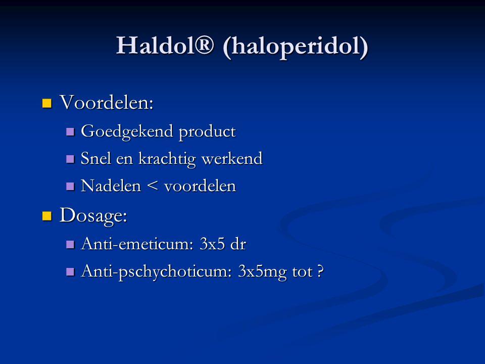 Haldol® (haloperidol)  Voordelen:  Goedgekend product  Snel en krachtig werkend  Nadelen < voordelen  Dosage:  Anti-emeticum: 3x5 dr  Anti-pschychoticum: 3x5mg tot