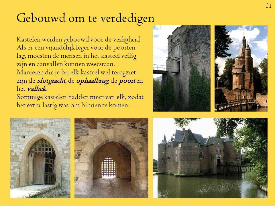 11 Gebouwd om te verdedigen Kastelen werden gebouwd voor de veiligheid.