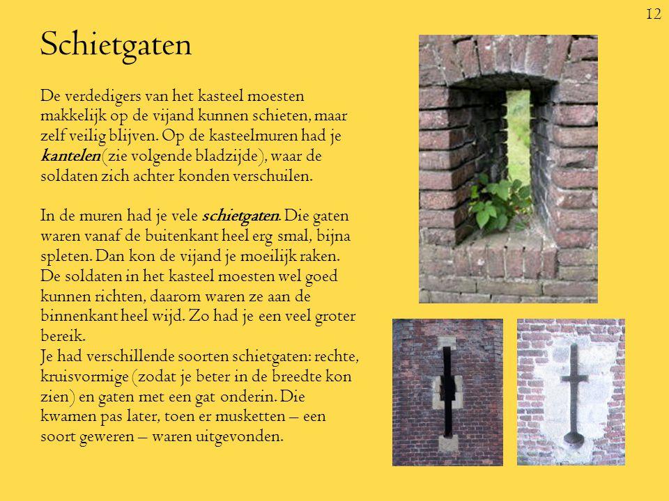 12 Schietgaten De verdedigers van het kasteel moesten makkelijk op de vijand kunnen schieten, maar zelf veilig blijven.