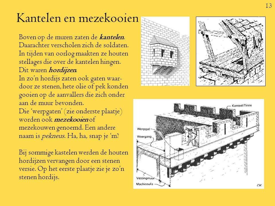 13 Kantelen en mezekooien Boven op de muren zaten de kantelen.