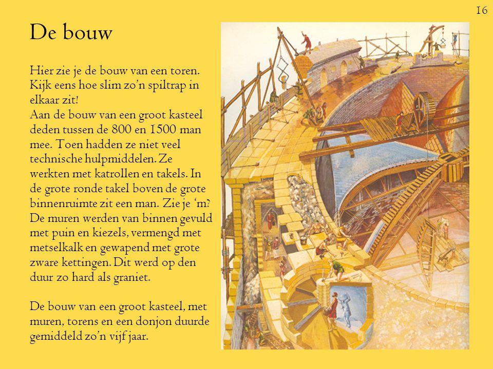 16 De bouw Hier zie je de bouw van een toren.Kijk eens hoe slim zo'n spiltrap in elkaar zit.