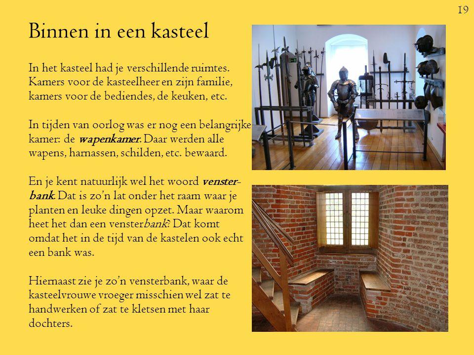 19 Binnen in een kasteel In het kasteel had je verschillende ruimtes.