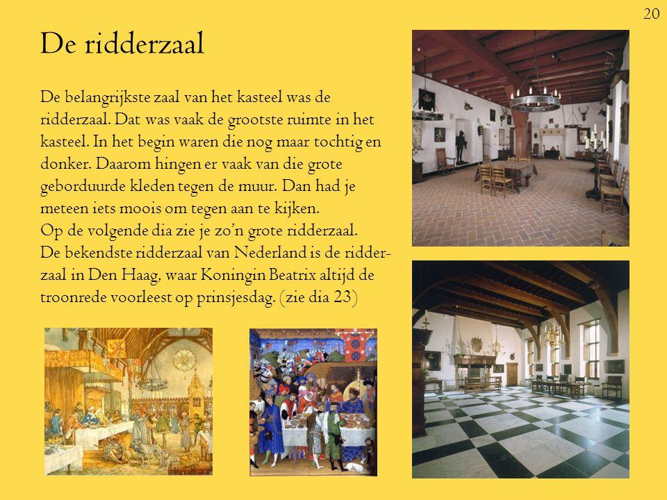 20 De ridderzaal De belangrijkste zaal van het kasteel was de ridderzaal.